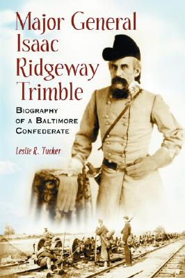 Major General Isaac Ridgeway Trimble By Tucker, Leslie R.